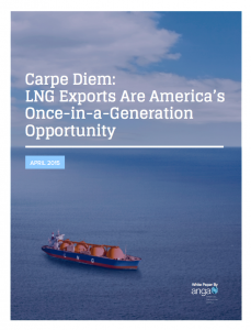Carpe Diem: LNG Exports a Once-in-a-Generation Opportunity for America