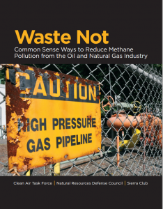 Waste Not: Common Sense Ways to Reduce Methane Pollution from the Oil and Natural Gas Industry