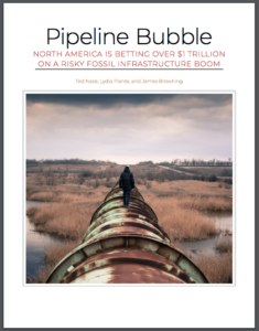 Pipeline Bubble: North America Is Betting Over $1 Trillion on a Risky Fossil Infrastructure Boom
