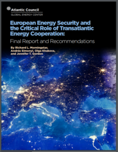 European Energy Security and the Critical Role of Transatlantic Energy Cooperation: Final Report and Recommendations