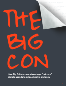 """The Big Con: How Big Polluters are Advancing a """"Net Zero"""" Climate Agenda to Delay, Deceive, and Deny"""
