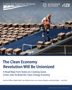 The Clean Economy Revolution Will Be Unionized: A Road Map From States on Creating Good, Union Jobs To Build the Clean Energy Economy