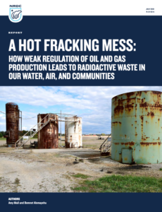 A Hot Fracking Mess: How the Lack of Regulation of Oil and Gas Production Leads to Radioactive Waste in Our Water, Air, and Communities