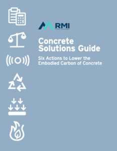 Concrete Solutions Guide: Six Actions to Lower the Embodied Carbon of Concrete