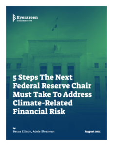 5 Steps the Next Federal Reserve Chair Must Take to Address Climate-Related Financial Risk