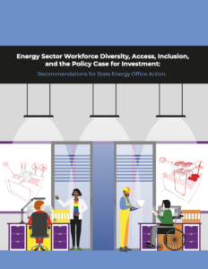 Energy Sector Workforce Diversity, Access, Inclusion, and the Policy Case for Investment: Recommendations for State Energy Office Action