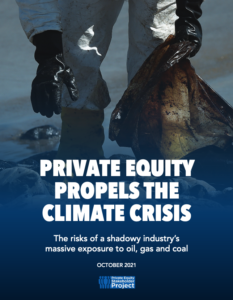 Private Equity Propels the Climate Crisis: The Risks of a Shadowy Industry's Massive Exposure to Oil, Gas and Coal